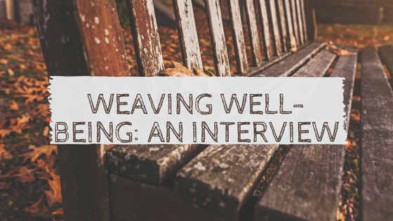 Weaving Well-Being: An Interview