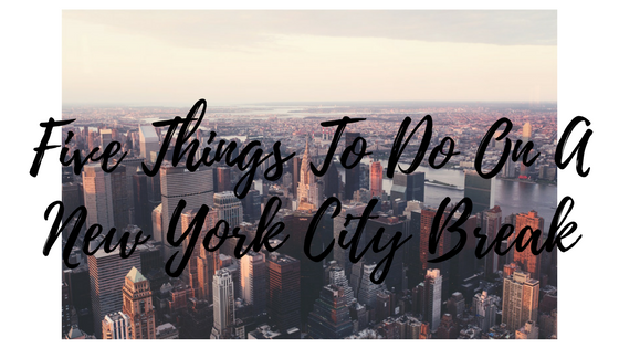 Five Things To Do On A City Break In New York City