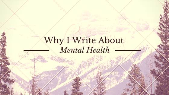Why I Write About Mental Health