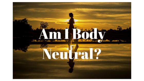 Am I Body Neutral?
