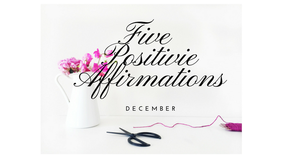 Five Positive Affirmations: December