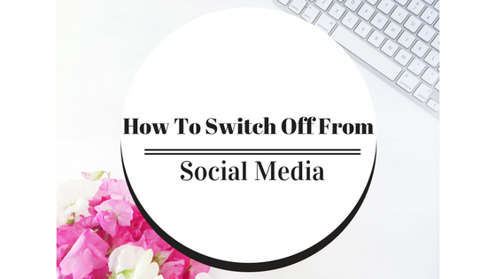 How To Switch Off From Social Media