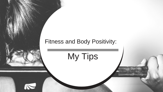 Fitness and Body Positivity: My Tips