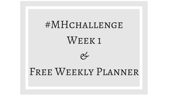 #MHchallenge Week 1 & Free Weekly Planner Journal