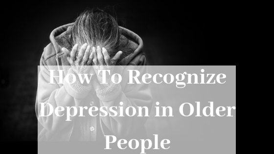 How To Recognize Depression In Older People