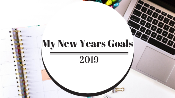 My New Years Goals For 2019